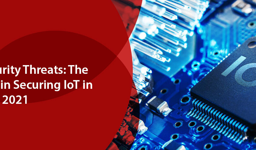 The Challenges in Securing IoT in 2021