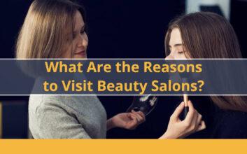 4 Main Reasons to Visits Beauty Salons